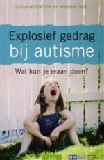 Explosief gedrag bij autisme – Wat kun je eraan doen? - Linda Woodcock en Adrea Page