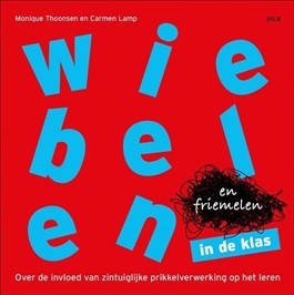 Wiebelen en friemelen in de klas - Monique Thoonsen & Carmen Lamp